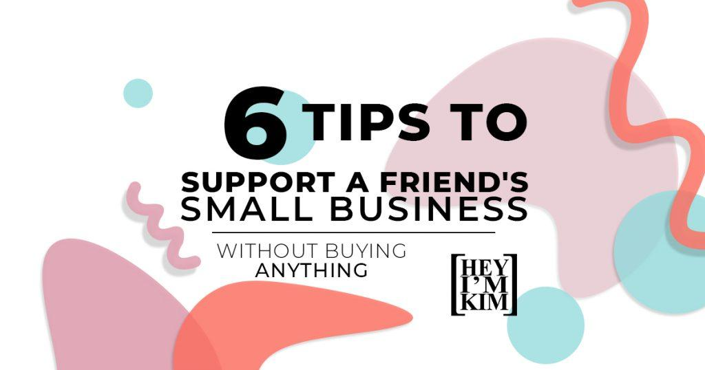 support a friend's small business without buying anything